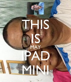 Poster: THIS IS MAY IPAD MINI