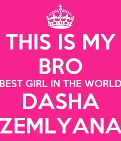 Poster: THIS IS MY BRO BEST GIRL IN THE WORLD DASHA ZEMLYANA