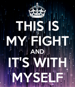 Poster: THIS IS MY FIGHT AND IT'S WITH MYSELF