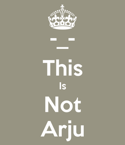 Poster: -_- This Is Not Arju