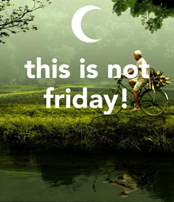 Poster: this is not friday!