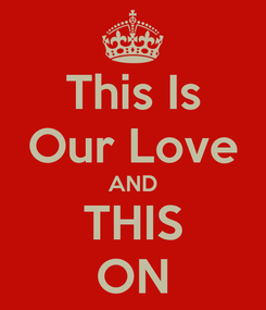 Poster: This Is Our Love AND THIS ON