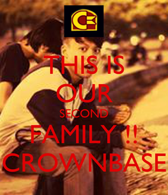 Poster: THIS IS OUR SECOND FAMILY !! CROWNBASE