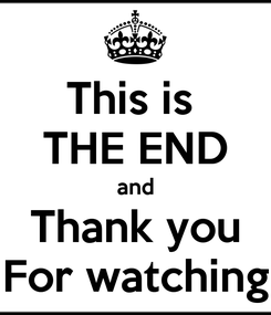 Poster: This is  THE END and Thank you For watching
