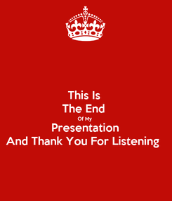 Poster: This Is  The End  Of My  Presentation And Thank You For Listening