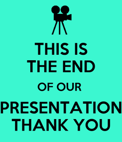 Poster: THIS IS THE END OF OUR  PRESENTATION THANK YOU