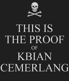 Poster: THIS IS THE PROOF OF KBIAN CEMERLANG