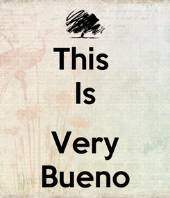 Poster: This  Is  Very Bueno