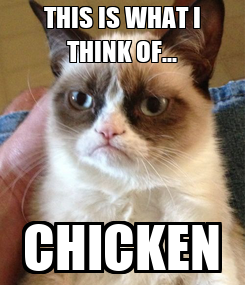 Poster: THIS IS WHAT I THINK OF... CHICKEN