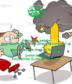 Poster: this is what people think when I blow there phone or cumputer up when I message them on facebook OHHH NOOO  FACEBOOK IS UNDER ATTACK