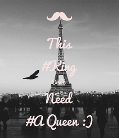 Poster: This #King Don't Need #A Queen :)