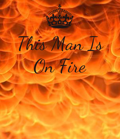 Poster: This Man Is On Fire