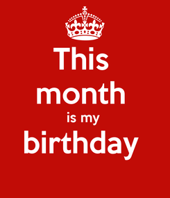 Poster: This  month  is my  birthday