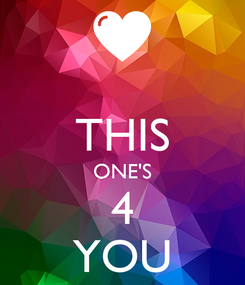 Poster:  THIS ONE'S 4 YOU