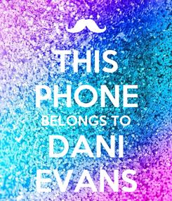 Poster: THIS PHONE BELONGS TO DANI EVANS