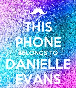Poster: THIS PHONE BELONGS TO DANIELLE EVANS
