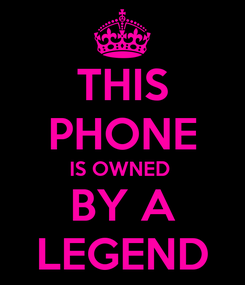 Poster: THIS PHONE IS OWNED  BY A LEGEND