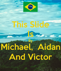 Poster: This Slide Is By Michael,  Aidan And Victor