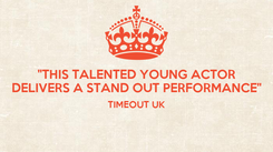 """Poster: """"THIS TALENTED YOUNG ACTOR DELIVERS A STAND OUT PERFORMANCE"""" TIMEOUT UK"""