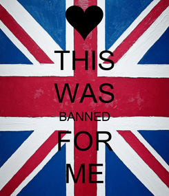 Poster: THIS WAS BANNED FOR ME