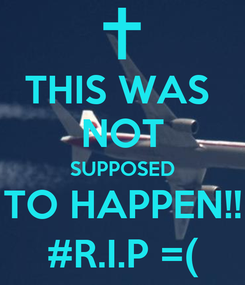 Poster: THIS WAS  NOT SUPPOSED TO HAPPEN!! #R.I.P =(