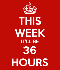 Poster: THIS WEEK IT'LL BE 36 HOURS