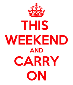 Poster: THIS  WEEKEND AND CARRY ON