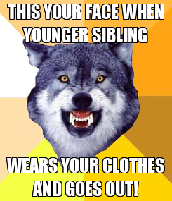 Poster: THIS YOUR FACE WHEN YOUNGER SIBLING WEARS YOUR CLOTHES AND GOES OUT!