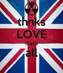 Poster: thnks LOVE that's all