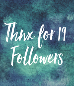 Poster: Thnx for 19  Followers