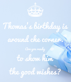 Poster: Thomas's birthday is around che corner. Are you ready  to show him the good wishes?