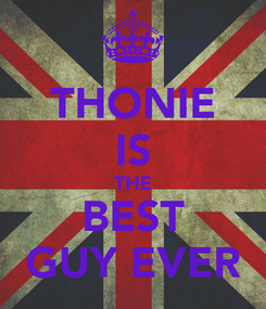 Poster: THONIE IS THE BEST GUY EVER