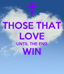 Poster: THOSE THAT LOVE UNTIL THE END WIN