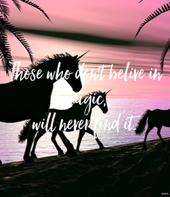 Poster: Those who don't belive in magic, will never find it.