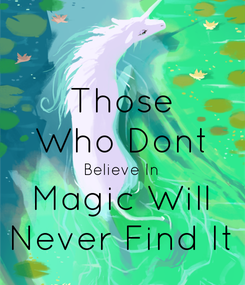 Poster: Those Who Dont Believe In Magic Will Never Find It