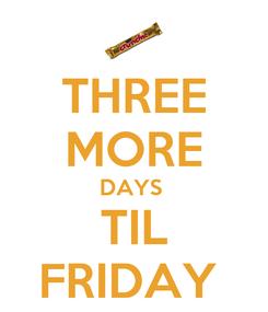 Poster: THREE MORE DAYS  TIL FRIDAY
