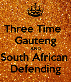 Poster: Three Time   Gauteng AND South African  Defending