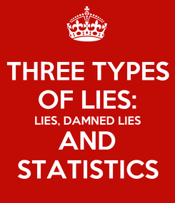 Poster: THREE TYPES OF LIES: LIES, DAMNED LIES AND STATISTICS