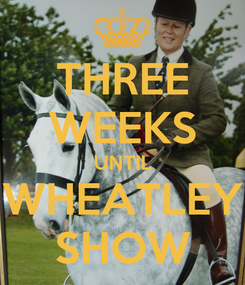 Poster: THREE WEEKS UNTIL WHEATLEY SHOW