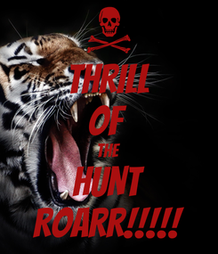 Poster: THRILL OF  THE HUNT ROARR!!!!!