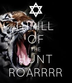 Poster: THRILL  OF THE HUNT ROARRRR