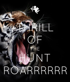 Poster: THRILL OF THE HUNT ROARRRRRR