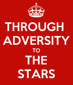 Poster: THROUGH  ADVERSITY TO THE STARS