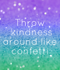 Poster: Throw  kindness around like confetti