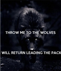 Poster: THROW ME TO THE WOLVES    I WILL RETURN LEADING THE PACK