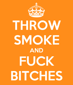 Poster: THROW SMOKE AND FUCK BITCHES
