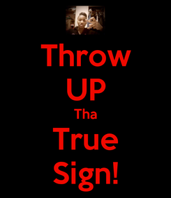 Poster: Throw UP Tha True Sign!