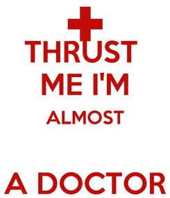 Poster: THRUST  ME I'M ALMOST  A DOCTOR