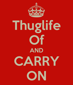 Poster: Thuglife Of AND CARRY ON