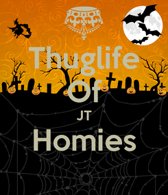 Poster: Thuglife Of JT Homies